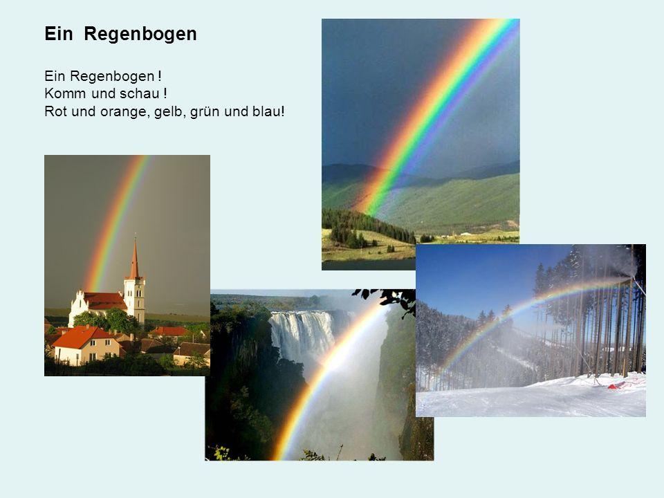 Ein Regenbogen Ein Regenbogen ! Komm und schau ! Rot und orange, gelb, grün und blau!