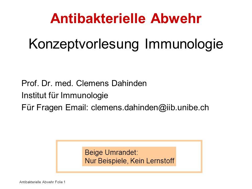 Antibakterielle Abwehr Folie 1 Antibakterielle Abwehr Konzeptvorlesung Immunologie Prof. Dr. med. Clemens Dahinden Institut für Immunologie Für Fragen