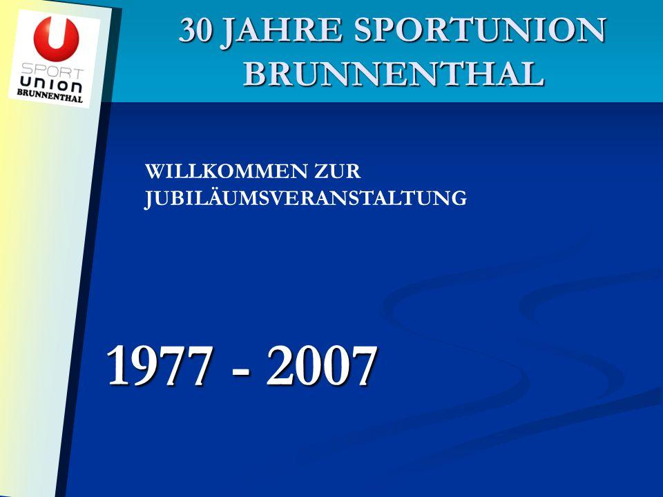 30 JAHRE SPORTUNION BRUNNENTHAL 1977 - 2007 WILLKOMMEN ZUR JUBILÄUMSVERANSTALTUNG