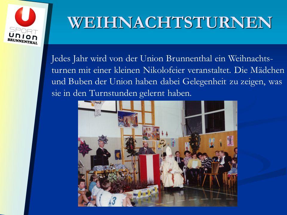 WEIHNACHTSTURNEN Jedes Jahr wird von der Union Brunnenthal ein Weihnachts- turnen mit einer kleinen Nikolofeier veranstaltet.