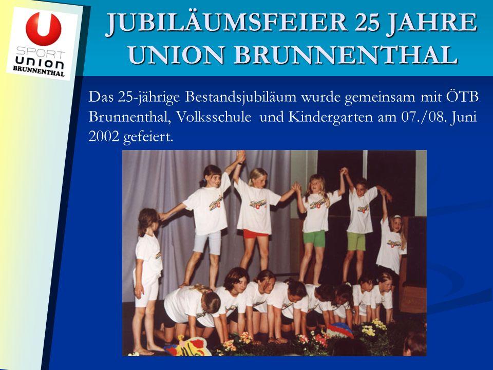 JUBILÄUMSFEIER 25 JAHRE UNION BRUNNENTHAL Das 25-jährige Bestandsjubiläum wurde gemeinsam mit ÖTB Brunnenthal, Volksschule und Kindergarten am 07./08.