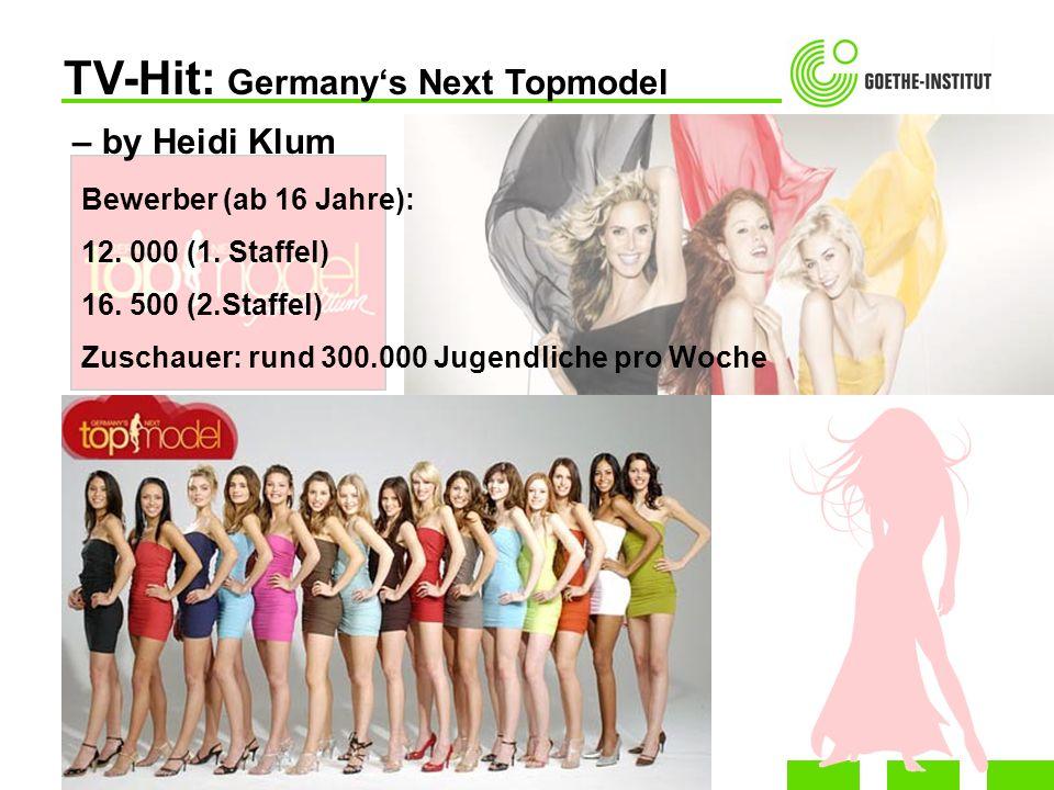 TV-Hit: Germanys Next Topmodel – by Heidi Klum Bewerber (ab 16 Jahre): 12. 000 (1. Staffel) 16. 500 (2.Staffel) Zuschauer: rund 300.000 Jugendliche pr