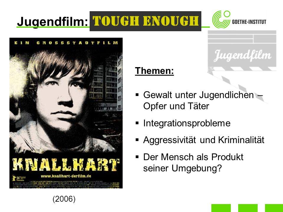 Jugendfilm: (2006) Tough Enough Themen: Gewalt unter Jugendlichen – Opfer und Täter Integrationsprobleme Aggressivität und Kriminalität Der Mensch als