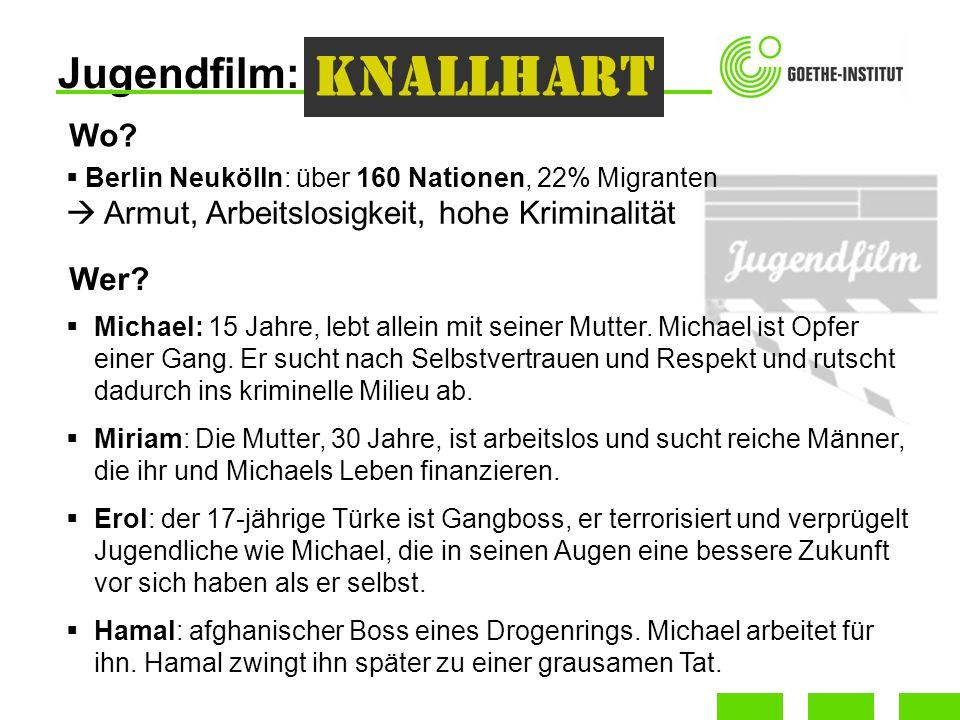 Jugendfilm: Knallhart Berlin Neukölln: über 160 Nationen, 22% Migranten Armut, Arbeitslosigkeit, hohe Kriminalität Michael: 15 Jahre, lebt allein mit