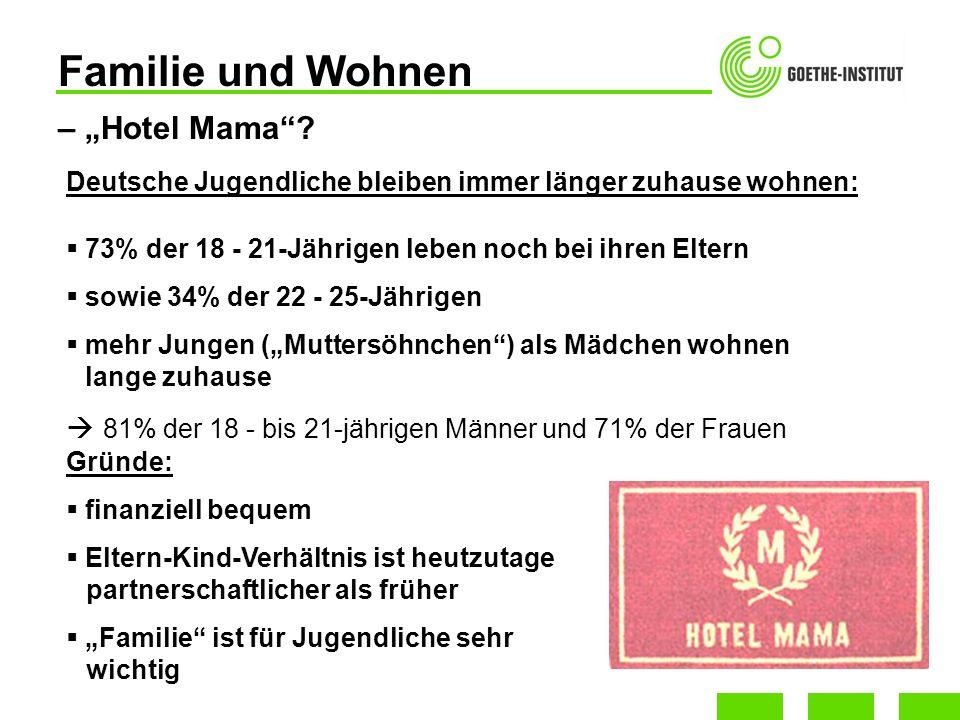 Familie und Wohnen Deutsche Jugendliche bleiben immer länger zuhause wohnen: 73% der 18 - 21-Jährigen leben noch bei ihren Eltern sowie 34% der 22 - 2