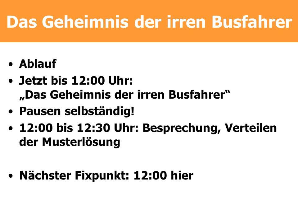 Das Geheimnis der irren Busfahrer Ablauf Jetzt bis 12:00 Uhr: Das Geheimnis der irren Busfahrer Pausen selbständig! 12:00 bis 12:30 Uhr: Besprechung,