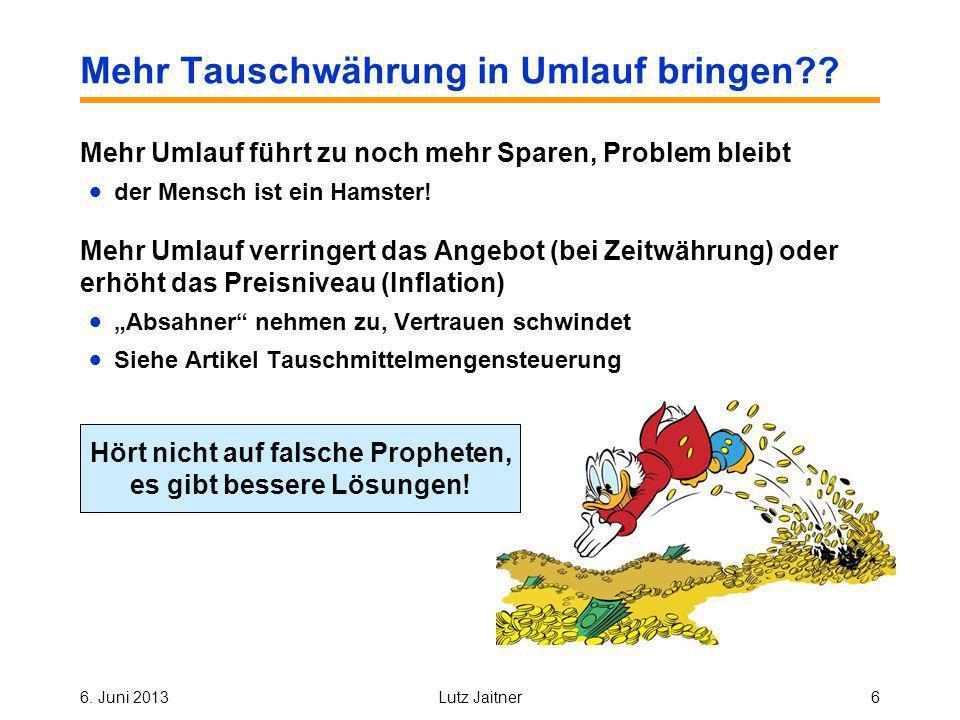 6. Juni 2013Lutz Jaitner6 Mehr Tauschwährung in Umlauf bringen .