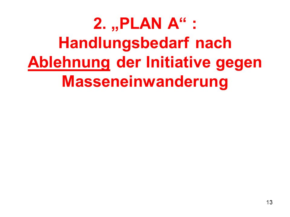 13 2. PLAN A : Handlungsbedarf nach Ablehnung der Initiative gegen Masseneinwanderung