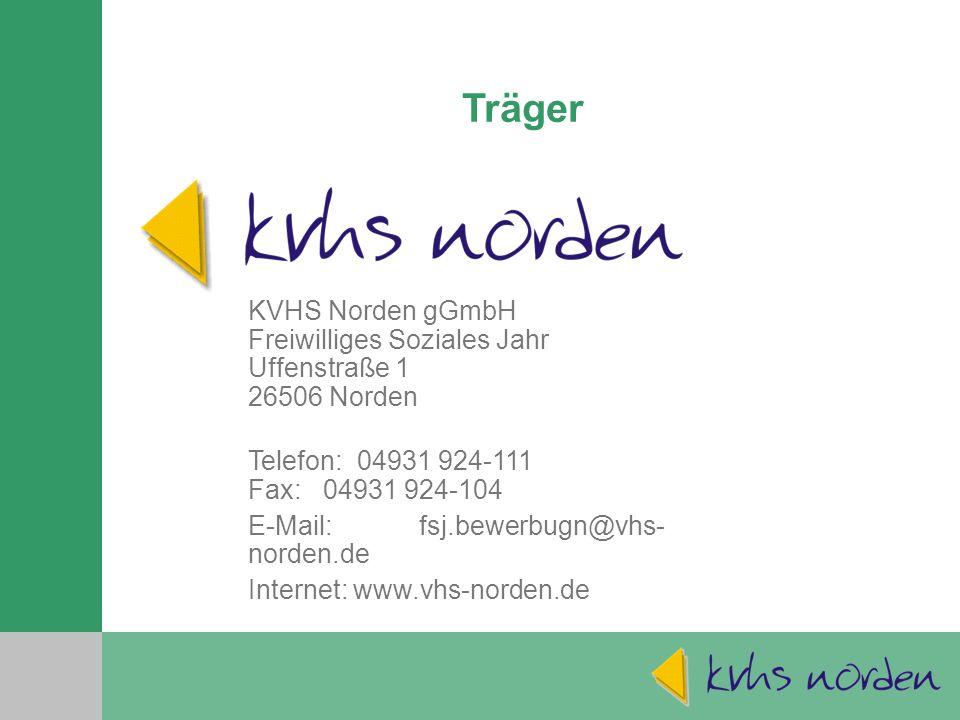 Träger KVHS Norden gGmbH Freiwilliges Soziales Jahr Uffenstraße 1 26506 Norden Telefon: 04931 924-111 Fax: 04931 924-104 E-Mail: fsj.bewerbugn@vhs- norden.de Internet: www.vhs-norden.de