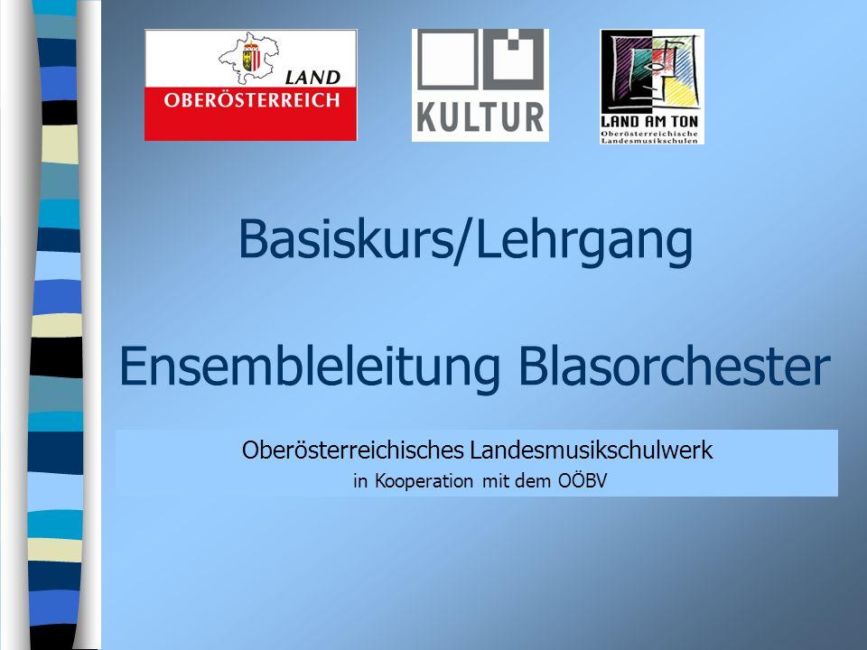 Basiskurs/Lehrgang Ensembleleitung Blasorchester Oberösterreichisches Landesmusikschulwerk in Kooperation mit dem OÖBV