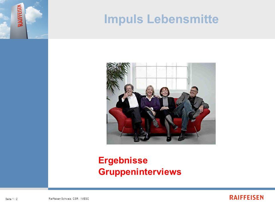 Seite 1 | 2 Raiffeisen Schweiz, CSR / MESC Impuls Lebensmitte Ergebnisse Gruppeninterviews