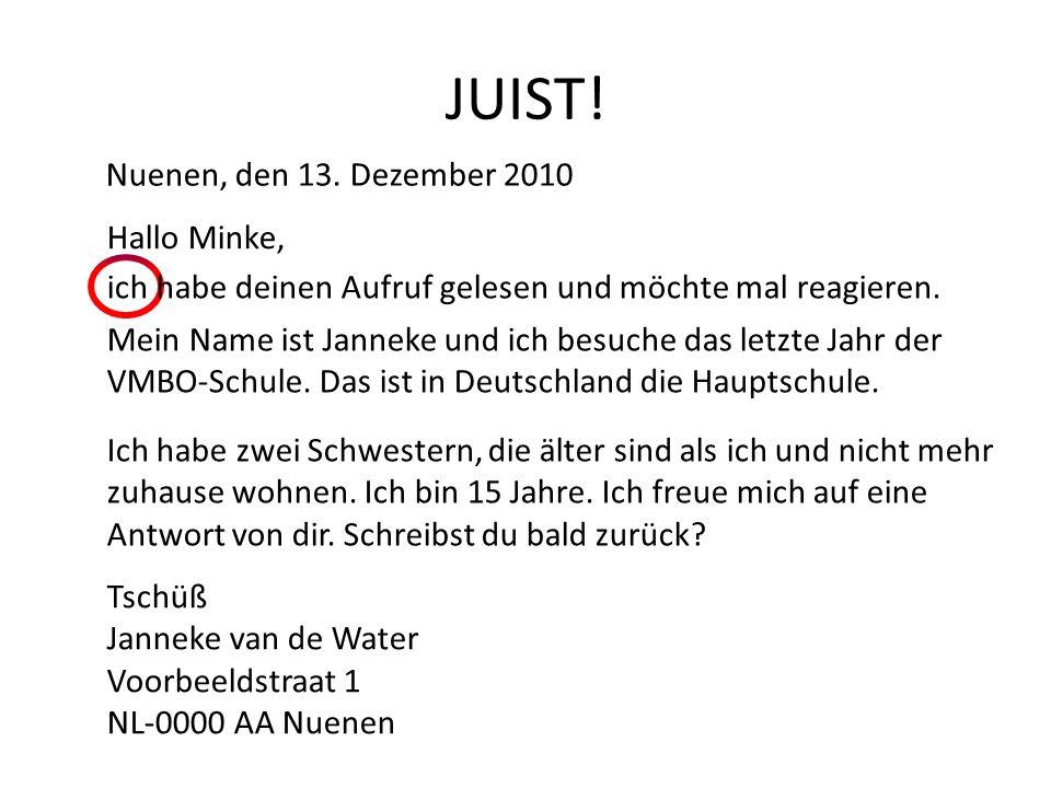 JUIST! Nuenen, den 13. Dezember 2010 Hallo Minke, ich habe deinen Aufruf gelesen und möchte mal reagieren. Mein Name ist Janneke und ich besuche das l