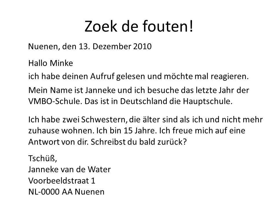Zoek de fouten! Nuenen, den 13. Dezember 2010 Hallo Minke ich habe deinen Aufruf gelesen und möchte mal reagieren. Mein Name ist Janneke und ich besuc