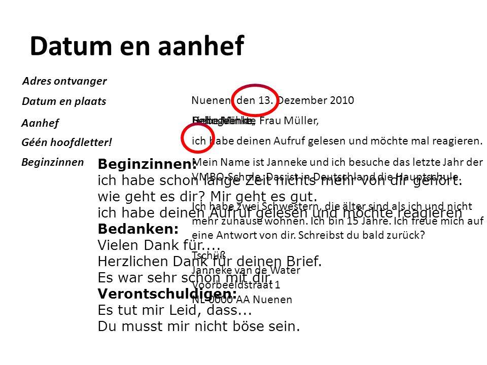 Datum en aanhef Nuenen, den 13. Dezember 2010 ich habe deinen Aufruf gelesen und möchte mal reagieren. Mein Name ist Janneke und ich besuche das letzt