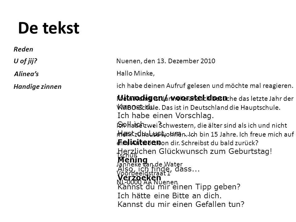 De tekst Nuenen, den 13. Dezember 2010 Hallo Minke, ich habe deinen Aufruf gelesen und möchte mal reagieren. Mein Name ist Janneke und ich besuche das
