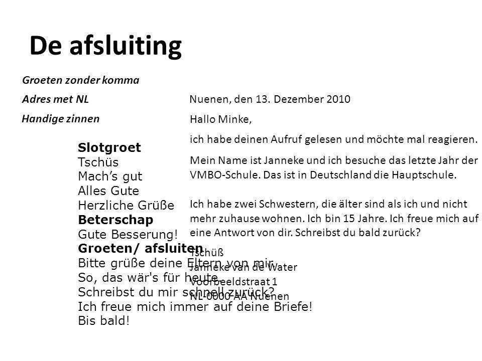 De afsluiting Nuenen, den 13. Dezember 2010 Hallo Minke, ich habe deinen Aufruf gelesen und möchte mal reagieren. Mein Name ist Janneke und ich besuch