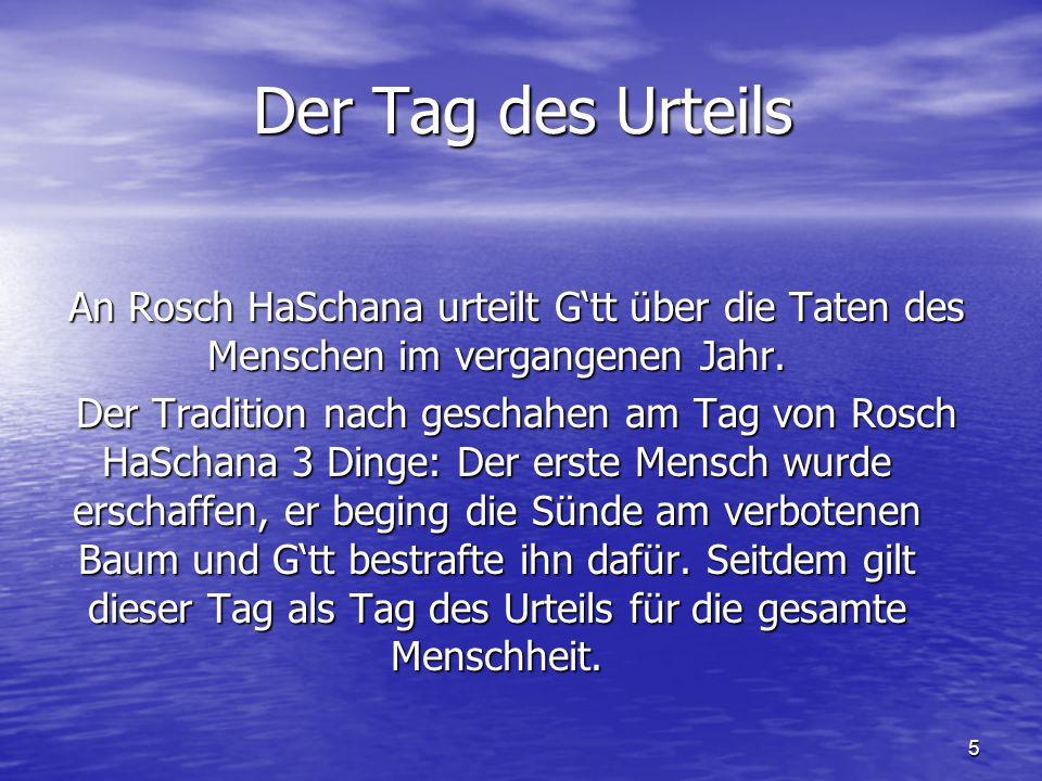 5 Der Tag des Urteils An Rosch HaSchana urteilt Gtt über die Taten des Menschen im vergangenen Jahr. Der Tradition nach geschahen am Tag von Rosch HaS