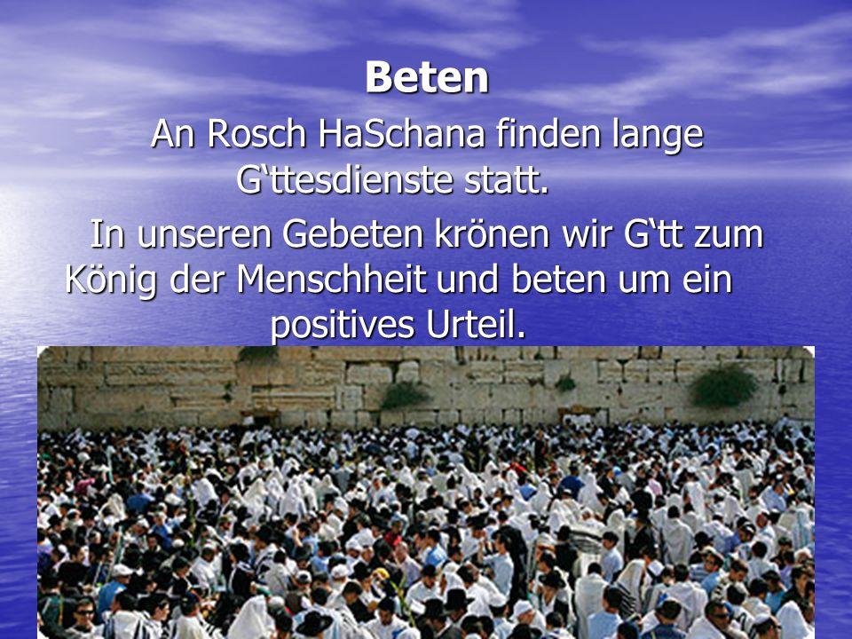 6 Beten An Rosch HaSchana finden lange Gttesdienste statt. In unseren Gebeten krönen wir Gtt zum König der Menschheit und beten um ein positives Urtei