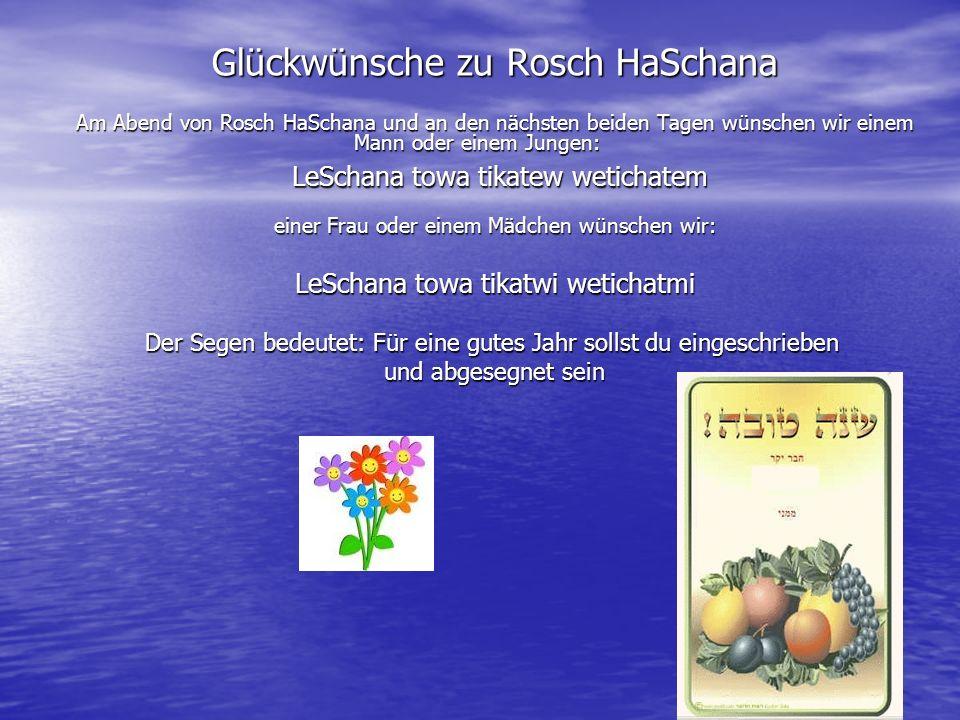 9 Glückwünsche zu Rosch HaSchana Am Abend von Rosch HaSchana und an den nächsten beiden Tagen wünschen wir einem Mann oder einem Jungen: LeSchana towa