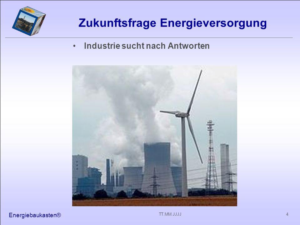 Energiebaukasten® 4TT.MM.JJJJ Zukunftsfrage Energieversorgung Industrie sucht nach Antworten