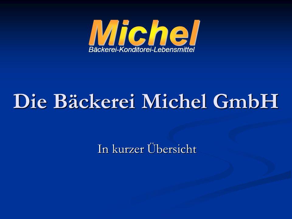 Die Bäckerei Michel GmbH In kurzer Übersicht Bäckerei-Konditorei-Lebensmittel