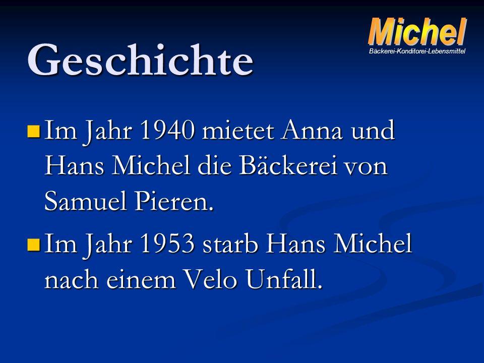 Geschichte Im Jahr 1940 mietet Anna und Hans Michel die Bäckerei von Samuel Pieren. Im Jahr 1940 mietet Anna und Hans Michel die Bäckerei von Samuel P