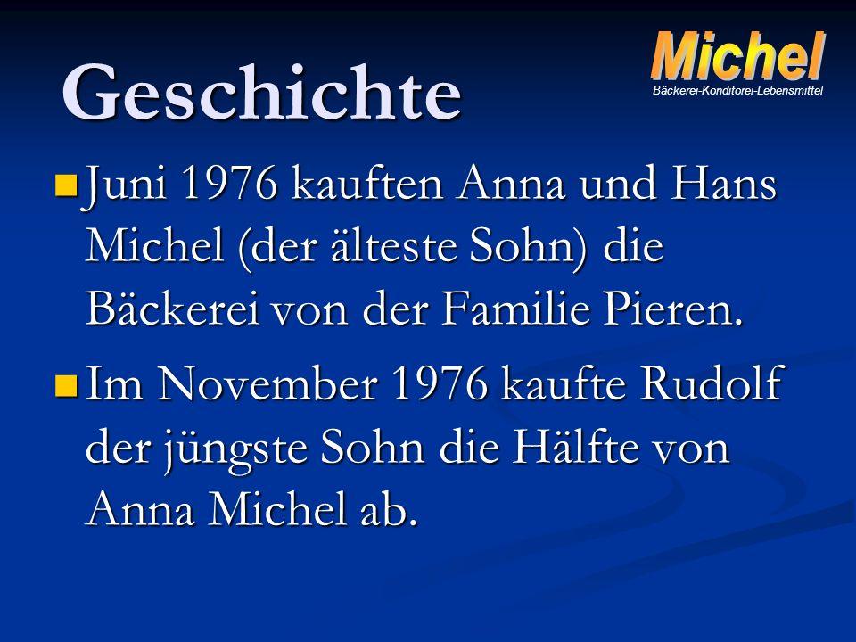 Juni 1976 kauften Anna und Hans Michel (der älteste Sohn) die Bäckerei von der Familie Pieren. Juni 1976 kauften Anna und Hans Michel (der älteste Soh