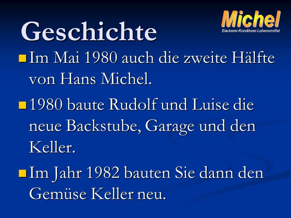 Im Mai 1980 auch die zweite Hälfte von Hans Michel. Im Mai 1980 auch die zweite Hälfte von Hans Michel. 1980 baute Rudolf und Luise die neue Backstube