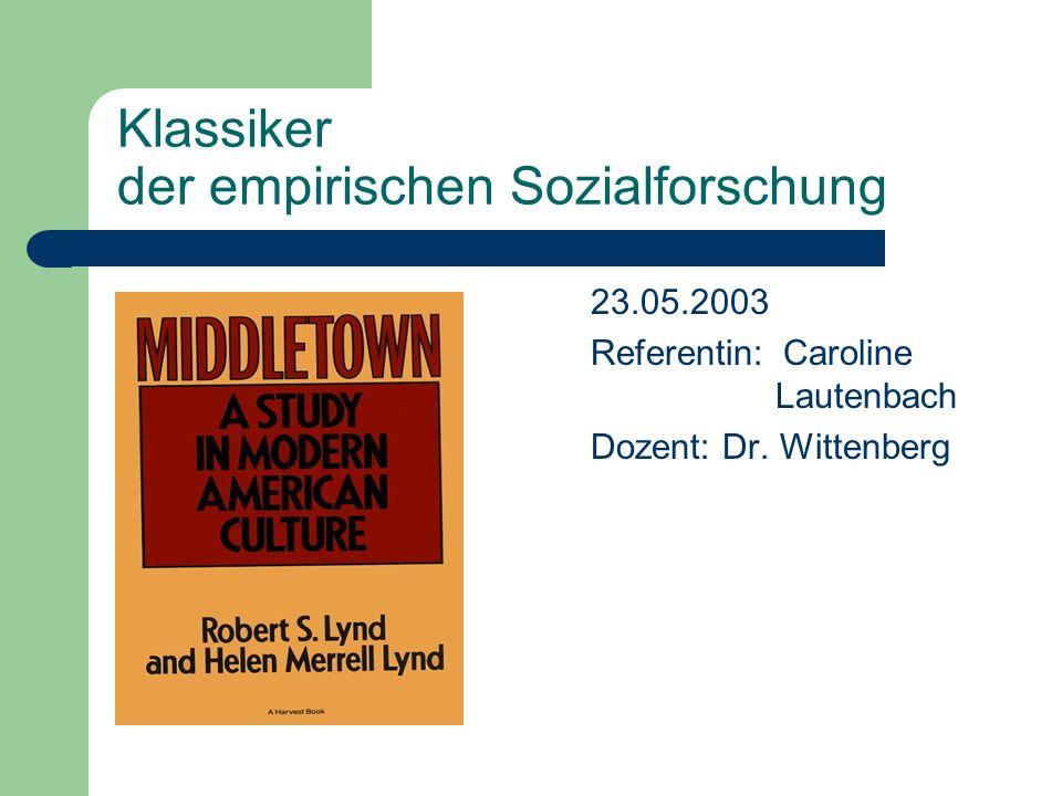 Klassiker der empirischen Sozialforschung 23.05.2003 Referentin: Caroline Lautenbach Dozent: Dr. Wittenberg