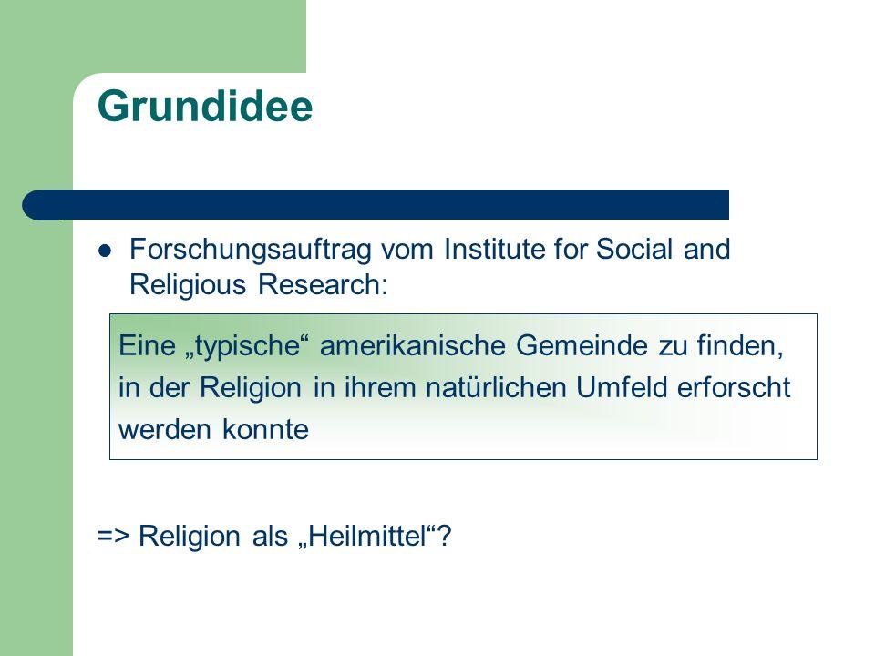 Grundidee Forschungsauftrag vom Institute for Social and Religious Research: => Religion als Heilmittel? Eine typische amerikanische Gemeinde zu finde