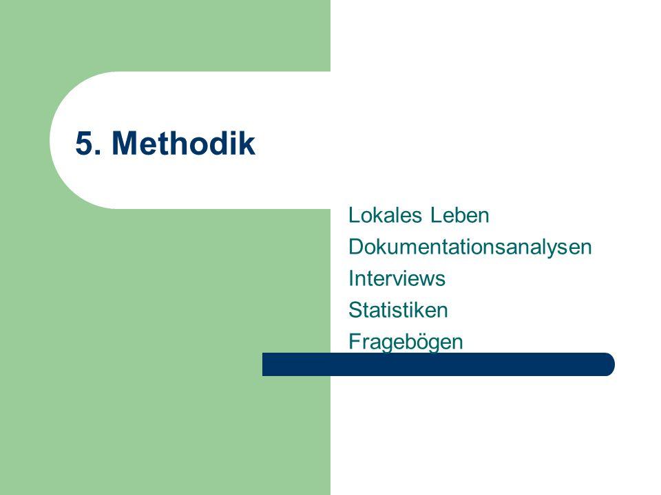 5. Methodik Lokales Leben Dokumentationsanalysen Interviews Statistiken Fragebögen