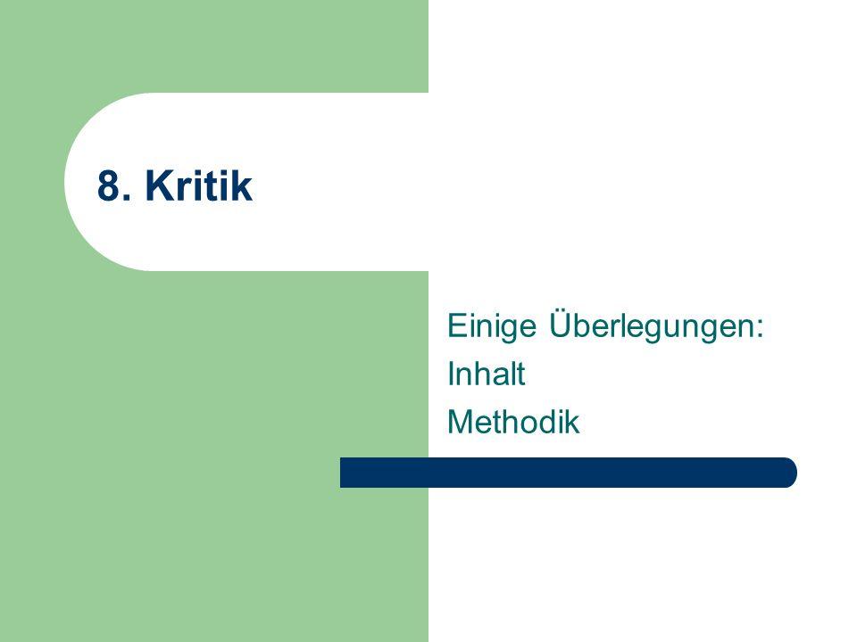 8. Kritik Einige Überlegungen: Inhalt Methodik