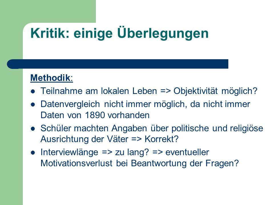 Kritik: einige Überlegungen Methodik: Teilnahme am lokalen Leben => Objektivität möglich? Datenvergleich nicht immer möglich, da nicht immer Daten von