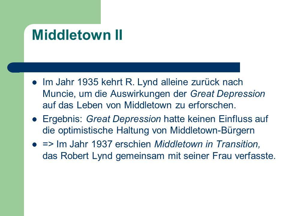 Middletown II Im Jahr 1935 kehrt R. Lynd alleine zurück nach Muncie, um die Auswirkungen der Great Depression auf das Leben von Middletown zu erforsch