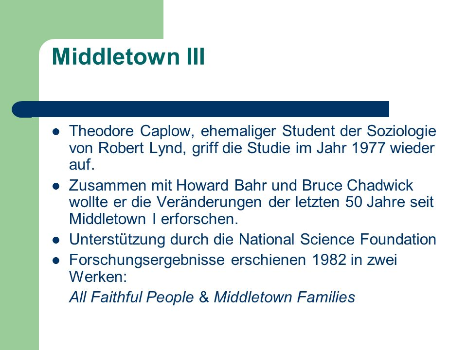 Middletown III Theodore Caplow, ehemaliger Student der Soziologie von Robert Lynd, griff die Studie im Jahr 1977 wieder auf. Zusammen mit Howard Bahr