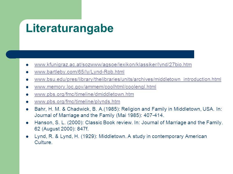 Literaturangabe www.kfunigraz.ac.at/sozwww/agsoe/lexikon/klassiker/lynd/27bio.htm www.bartleby.com/65/ly/Lynd-Rob.html www.bsu.edu/pres/library/thelib