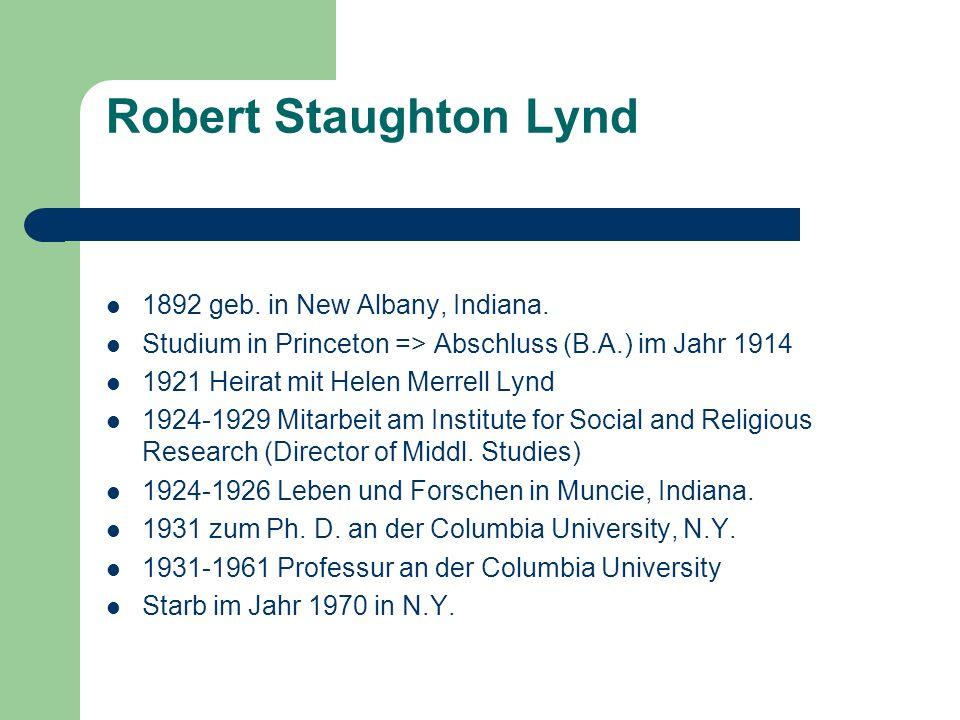 Robert Staughton Lynd 1892 geb. in New Albany, Indiana. Studium in Princeton => Abschluss (B.A.) im Jahr 1914 1921 Heirat mit Helen Merrell Lynd 1924-