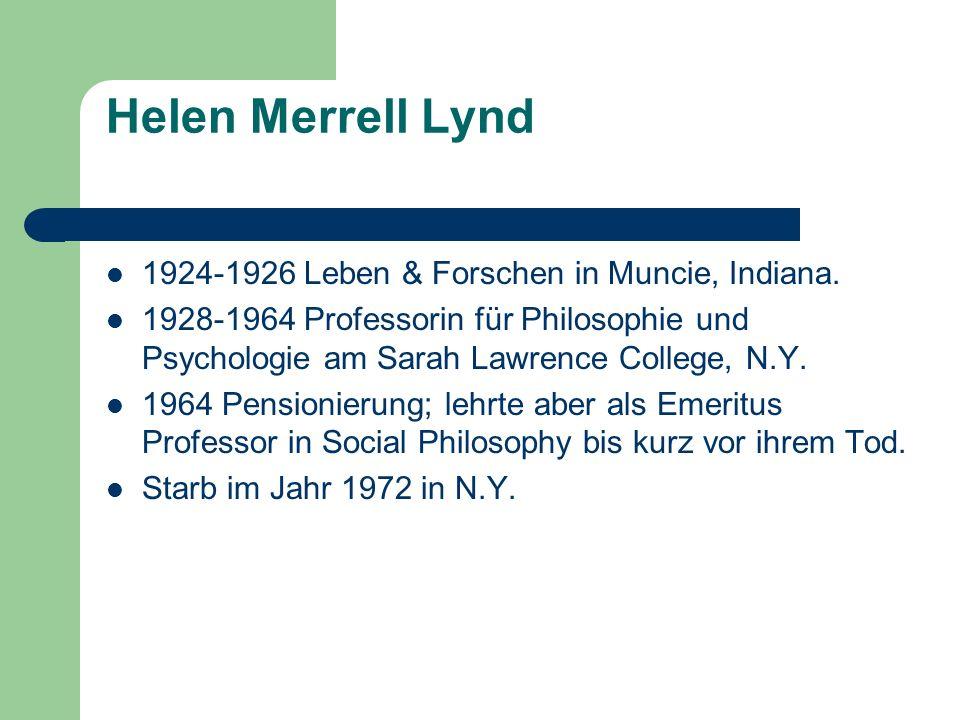 Helen Merrell Lynd 1924-1926 Leben & Forschen in Muncie, Indiana. 1928-1964 Professorin für Philosophie und Psychologie am Sarah Lawrence College, N.Y