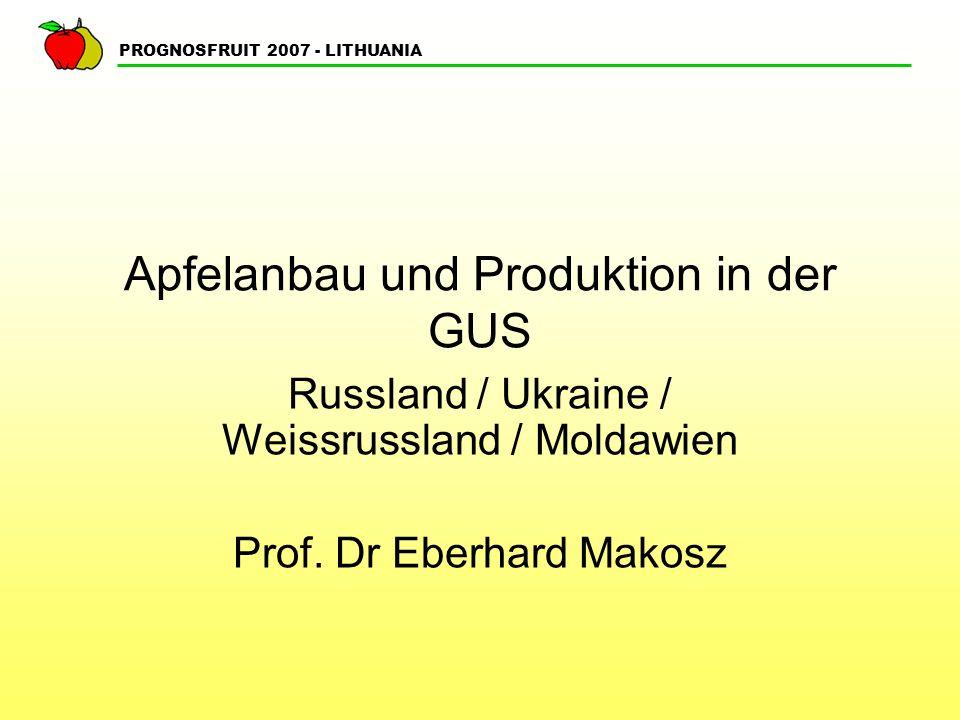 PROGNOSFRUIT 2007 - LITHUANIA Apfelanbau und Produktion in der GUS Russland / Ukraine / Weissrussland / Moldawien Prof.