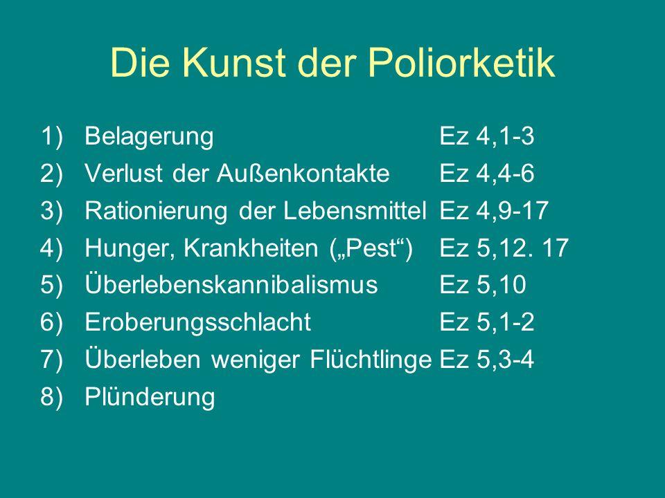 Die Kunst der Poliorketik 1)BelagerungEz 4,1-3 2)Verlust der AußenkontakteEz 4,4-6 3)Rationierung der LebensmittelEz 4,9-17 4)Hunger, Krankheiten (Pes