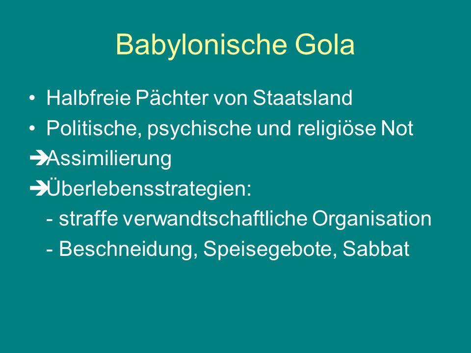 Babylonische Gola Halbfreie Pächter von Staatsland Politische, psychische und religiöse Not Assimilierung Überlebensstrategien: - straffe verwandtscha