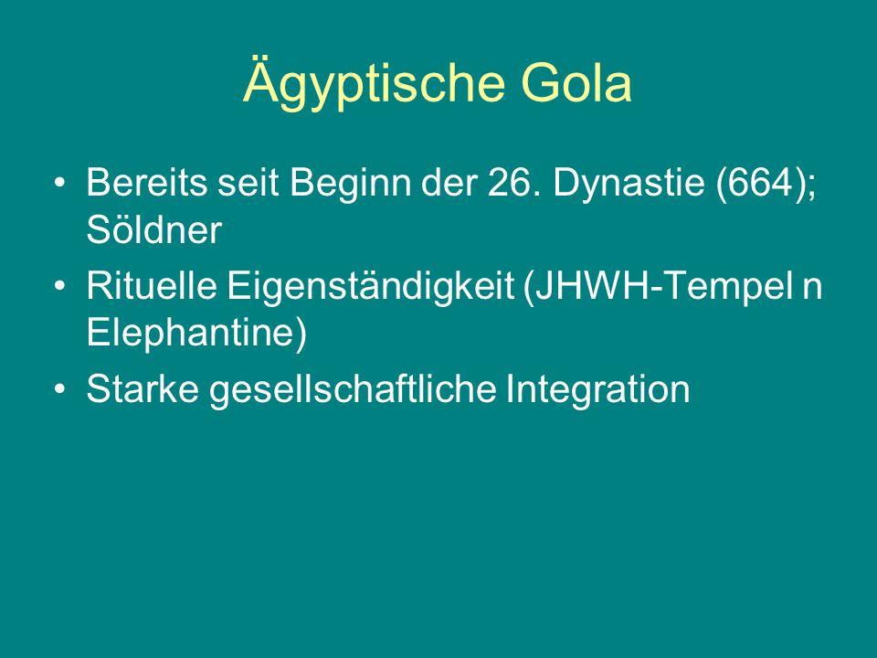 Bereits seit Beginn der 26. Dynastie (664); Söldner Rituelle Eigenständigkeit (JHWH-Tempel n Elephantine) Starke gesellschaftliche Integration