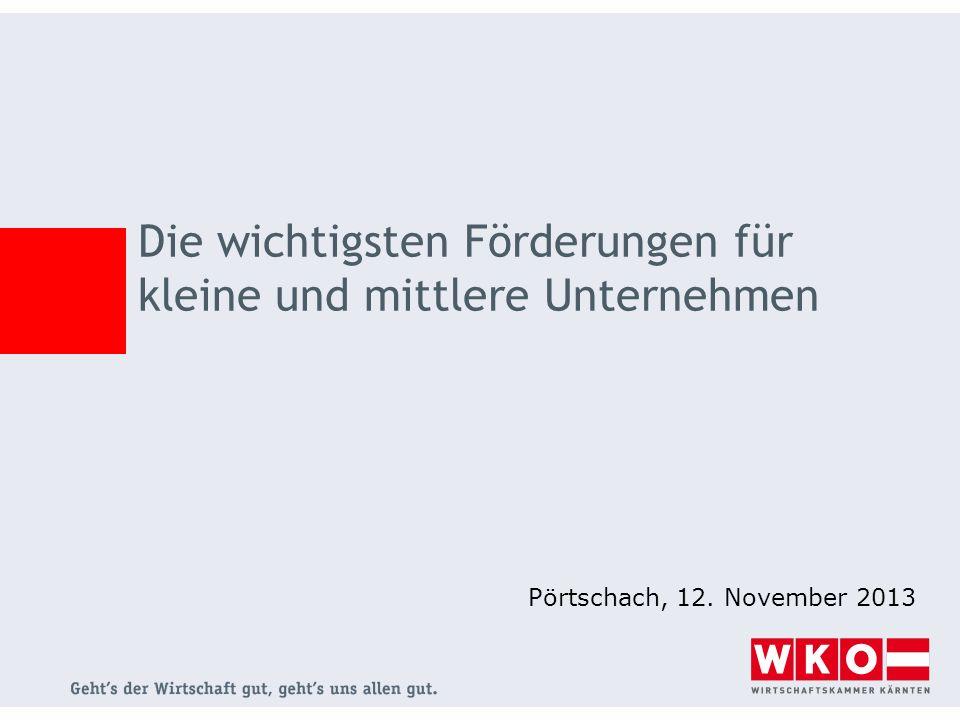 Die wichtigsten Förderungen für kleine und mittlere Unternehmen Pörtschach, 12. November 2013