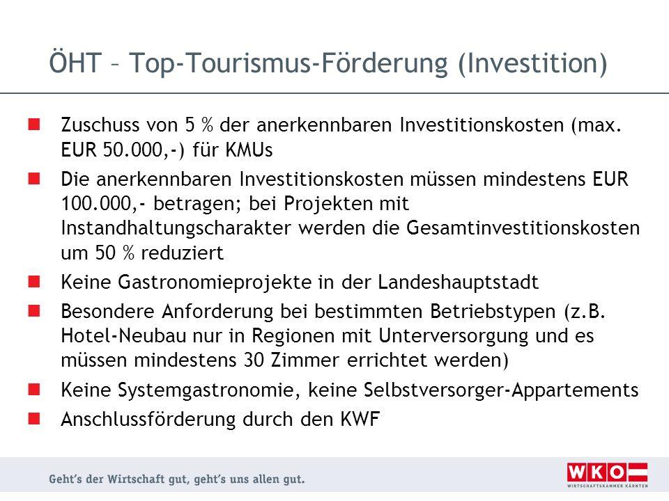 ÖHT – Top-Tourismus-Förderung (Investition) Zuschuss von 5 % der anerkennbaren Investitionskosten (max. EUR 50.000,-) für KMUs Die anerkennbaren Inves