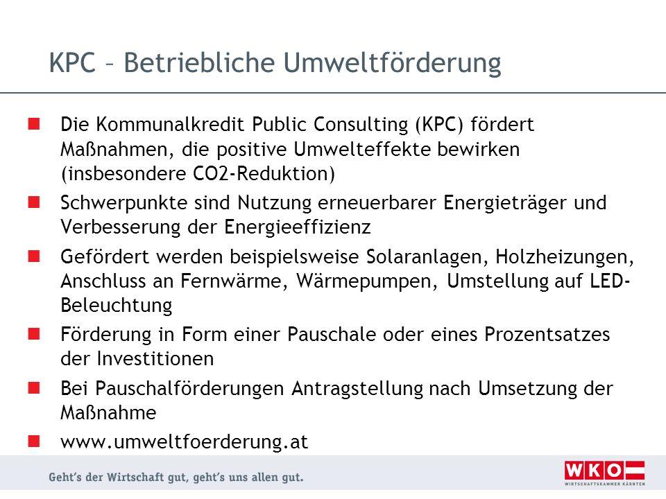 KPC – Betriebliche Umweltförderung Die Kommunalkredit Public Consulting (KPC) fördert Maßnahmen, die positive Umwelteffekte bewirken (insbesondere CO2