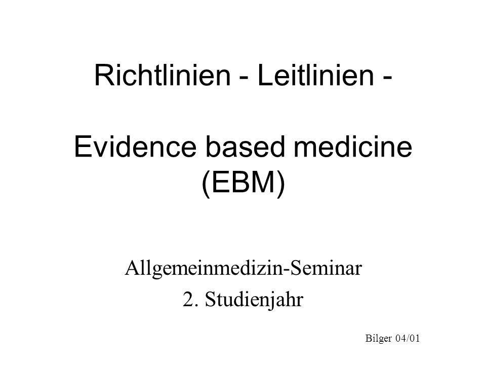 Bilger 04/01 Richtlinien - Leitlinien - Evidence based medicine (EBM) Allgemeinmedizin-Seminar 2. Studienjahr