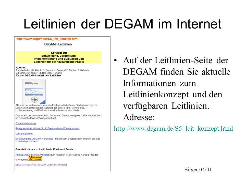 Bilger 04/01 Auf der Leitlinien-Seite der DEGAM finden Sie aktuelle Informationen zum Leitlinienkonzept und den verfügbaren Leitlinien. Adresse: http: