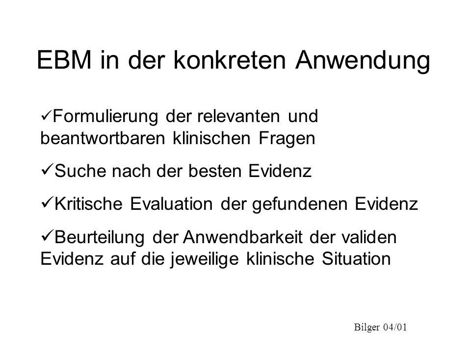 Bilger 04/01 EBM in der konkreten Anwendung Formulierung der relevanten und beantwortbaren klinischen Fragen Suche nach der besten Evidenz Kritische E