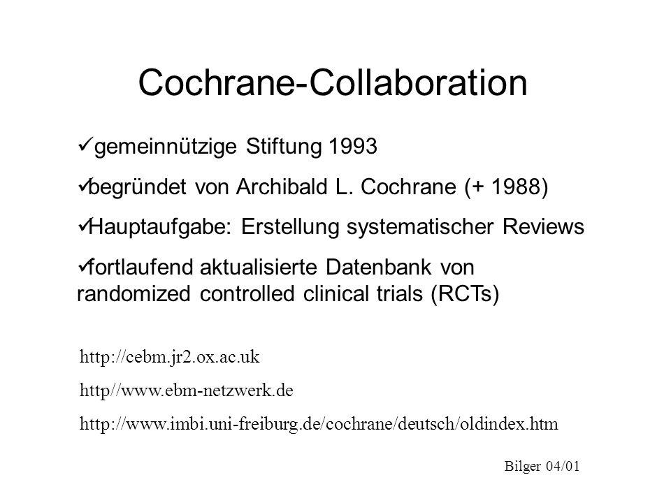 Bilger 04/01 Cochrane-Collaboration gemeinnützige Stiftung 1993 begründet von Archibald L. Cochrane (+ 1988) Hauptaufgabe: Erstellung systematischer R
