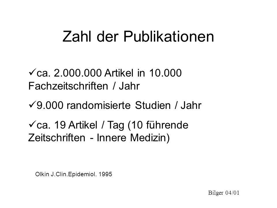 Bilger 04/01 Zahl der Publikationen ca. 2.000.000 Artikel in 10.000 Fachzeitschriften / Jahr 9.000 randomisierte Studien / Jahr ca. 19 Artikel / Tag (